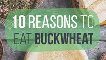 10 Reasons to Eat Buckwheat